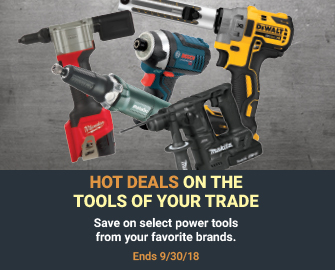 HOT DEALS ON THE TOOLS OF YOUR TRADE - SAVE ON SELECT POWER TOOLS FROM YOUR FAVORITE BRANDS