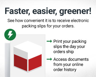 Faster, Easier, Greener - See how convenient it is to receive electronic packing slips for your orders.