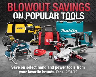 BLOWOUT SAVINGS ON POPULAR TOOLS - Save on select hand and power tools from your favorite brands. - Offer ends December, 31 2019