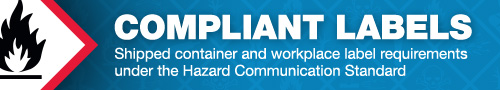 Compliant Labels | Shipped container and workplace label requirements under the Hazard Communication Standard