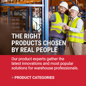 THE RIGHT PRODUCTS CHOSEN BY REAL PEOPLE | Our product experts gather the latest innovations and most popular solutions for warehouse professionals.  | PRODUCT CATEGORIES